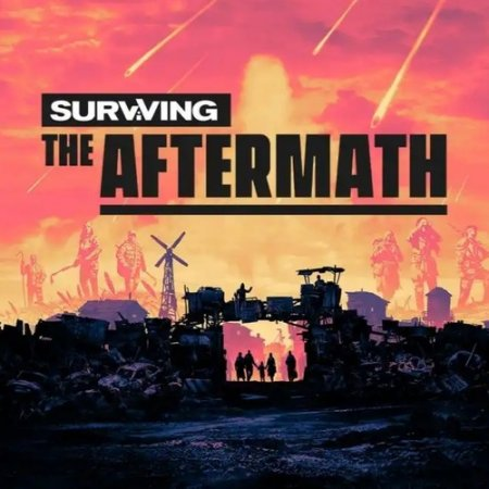 Surviving the Aftermath [ v 1.6.0.6238 | Early Access] (2019) PC | Repack от xatab