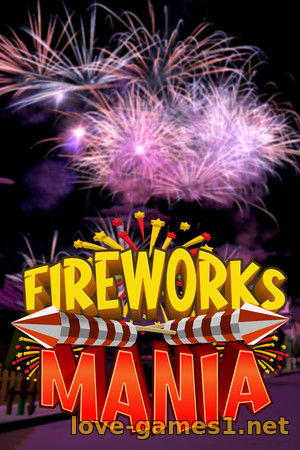 Fireworks Mania - An Explosive Simulator (2020) PC